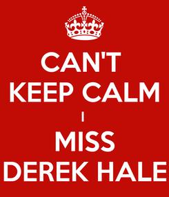 Poster: CAN'T  KEEP CALM I  MISS DEREK HALE