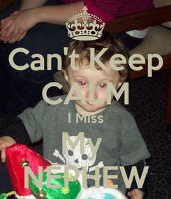 Poster: Can't Keep CALM I Miss My  NEPHEW