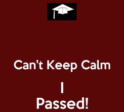 Poster:   Can't Keep Calm I Passed!