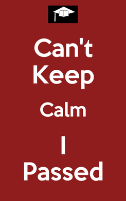 Poster: Can't Keep Calm I Passed