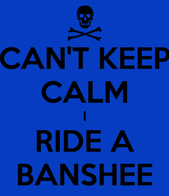 Poster: CAN'T KEEP CALM I RIDE A BANSHEE