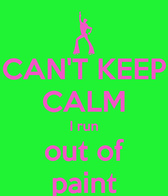 Poster: CAN'T KEEP CALM I run out of paint