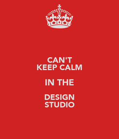 Poster: CAN'T KEEP CALM IN THE DESIGN STUDIO
