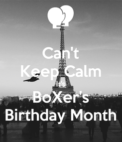 Poster: Can't Keep Calm It's BoXer's Birthday Month