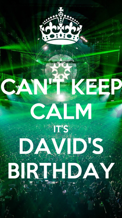 Poster: CAN'T KEEP CALM IT'S DAVID'S BIRTHDAY