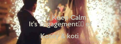 Poster: Can't Keep Calm It's Engagement of Kotity & koti