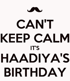 Poster: CAN'T KEEP CALM IT'S HAADIYA'S BIRTHDAY