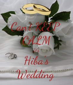 Poster: Can't KEEP  CALM It's Hiba's Wedding