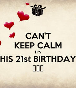 Poster: CAN'T KEEP CALM IT'S HIS 21st BIRTHDAY 😍😍😍