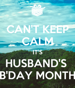 Poster: CAN'T KEEP CALM IT'S HUSBAND'S  B'DAY MONTH