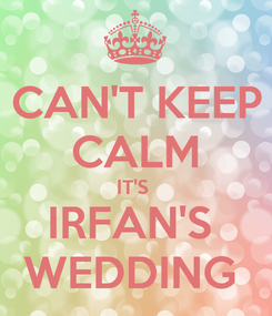 Poster: CAN'T KEEP CALM IT'S  IRFAN'S  WEDDING