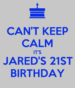 Poster: CAN'T KEEP CALM IT'S JARED'S 21ST BIRTHDAY