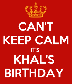 Poster: CAN'T KEEP CALM IT'S  KHAL'S  BIRTHDAY
