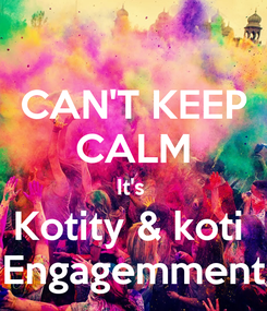 Poster: CAN'T KEEP CALM It's  Kotity & koti  Engagemment