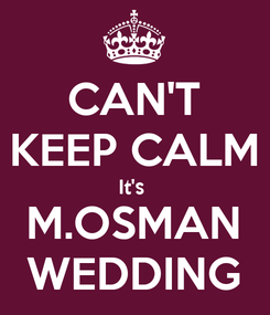 Poster: CAN'T KEEP CALM It's  M.OSMAN WEDDING