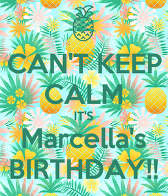 Poster: CAN'T KEEP CALM IT'S Marcella's BIRTHDAY!!
