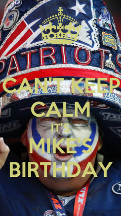 Poster: CAN'T KEEP CALM IT'S MIKE'S BIRTHDAY