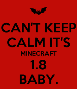 Poster: CAN'T KEEP CALM IT'S MINECRAFT 1.8 BABY.