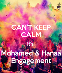 Poster: CAN'T KEEP CALM It's  Mohamed & Hanaa Engagement