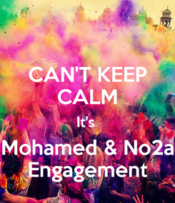 Poster: CAN'T KEEP CALM It's  Mohamed & No2a Engagement