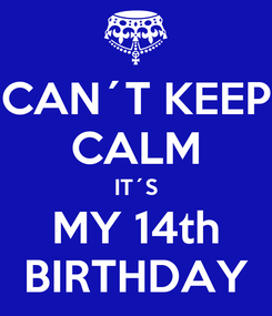 Poster: CAN´T KEEP CALM IT´S MY 14th BIRTHDAY