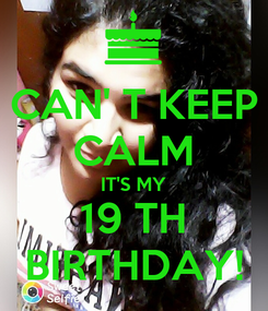 Poster: CAN' T KEEP CALM IT'S MY 19 TH BIRTHDAY!
