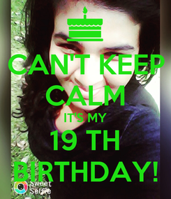 Poster: CAN'T KEEP CALM IT'S MY 19 TH BIRTHDAY!