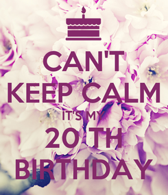Poster: CAN'T KEEP CALM IT'S MY 20 TH BIRTHDAY
