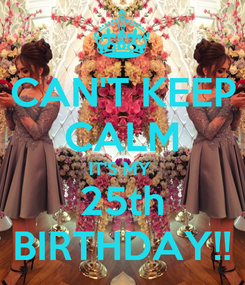 Poster: CAN'T KEEP CALM IT'S MY  25th BIRTHDAY!!
