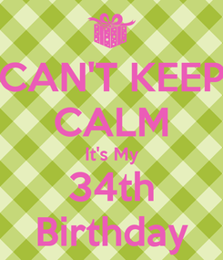 Poster: CAN'T KEEP CALM It's My 34th Birthday
