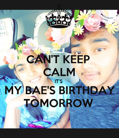 Poster: CAN'T KEEP  CALM IT'S  MY BAE'S BIRTHDAY TOMORROW