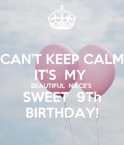 Poster: CAN'T KEEP CALM IT'S  MY  BEAUTIFUL  NIECE'S  SWEET  9Th BIRTHDAY!