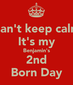 Poster: Can't keep calm It's my Benjamin's 2nd Born Day