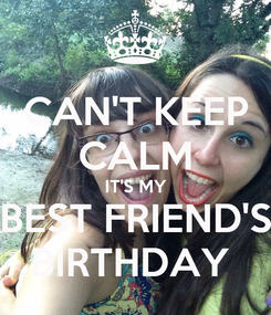 Poster: CAN'T KEEP CALM IT'S MY BEST FRIEND'S BIRTHDAY