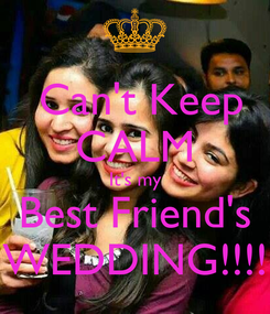Poster:  Can't Keep CALM It's my Best Friend's WEDDING!!!!