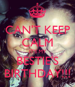 Poster: CAN'T KEEP CALM IT'S MY BESTIE'S BIRTHDAY!!!