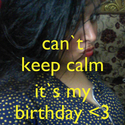 Poster: can`t keep calm  it`s my birthday <3