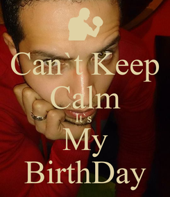 Poster: Can`t Keep Calm It`s  My BirthDay