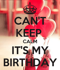 Poster: CAN'T KEEP  CALM IT'S MY BIRTHDAY
