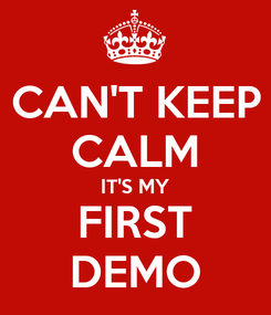 Poster: CAN'T KEEP CALM IT'S MY FIRST DEMO