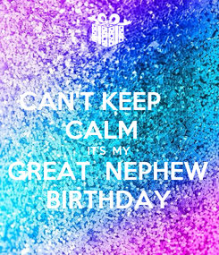 Poster: CAN'T KEEP      CALM   IT'S  MY GREAT  NEPHEW BIRTHDAY