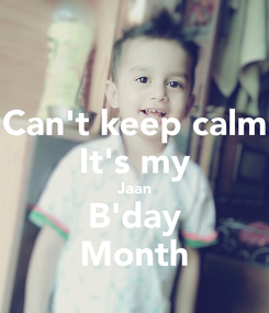 Poster: Can't keep calm It's my Jaan B'day Month