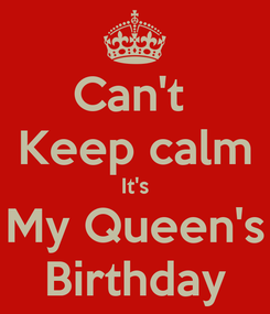 Poster: Can't  Keep calm It's My Queen's Birthday