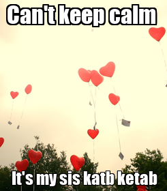 Poster: Can't keep calm   It's my sis katb ketab