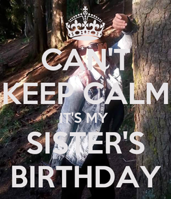 Poster: CAN'T KEEP CALM IT'S MY  SISTER'S BIRTHDAY