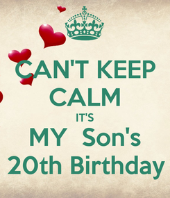 Poster: CAN'T KEEP CALM IT'S MY  Son's 20th Birthday