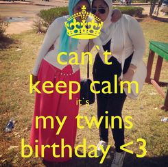 Poster: can`t keep calm it`s  my twins birthday <3
