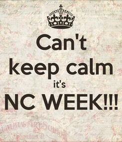 Poster: Can't keep calm it's  NC WEEK!!!