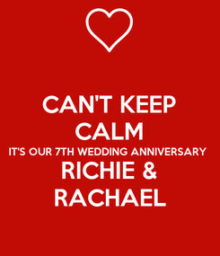 Poster: CAN'T KEEP CALM IT'S OUR 7TH WEDDING ANNIVERSARY  RICHIE & RACHAEL