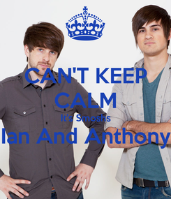 Poster: CAN'T KEEP CALM It's Smoshs Ian And Anthony